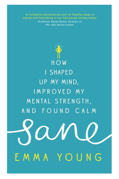 Sane: How I Shaped Up My Mind, Improved My Mental Strength and Found Calm