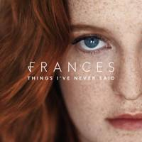 Things I've Never Said by Frances