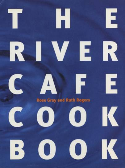 River Café Cookbook by Rose Gray and Ruth Rogers