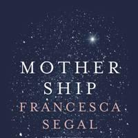 Mother Ship by Francesca Segal