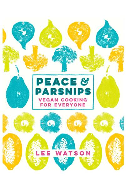 Peace & Parsnips: Vegan Cooking for Everyone
