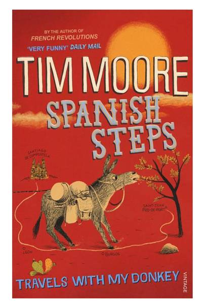 Spanish Steps: Travels With My Donkey by Tim Moore
