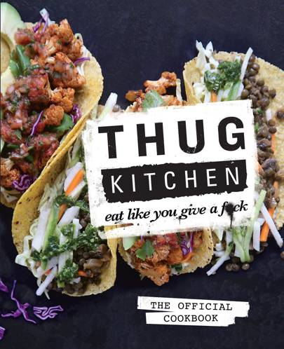 Thug Kitchen: Eat Like You Give a F**ck