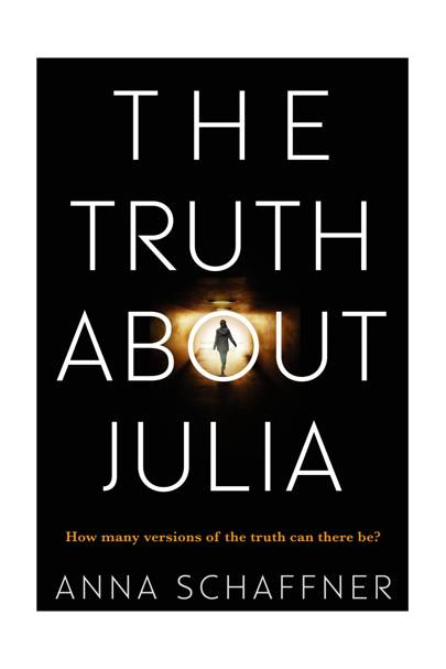 The Truth About Julia, by Anna Schaffner
