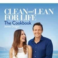 Clean and Lean for Life: The Cookbook - James Duigan,