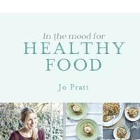 In The Mood For Healthy Food - Jo Pratt