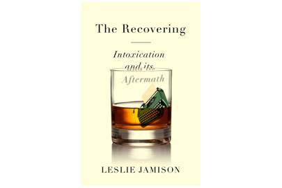 The Recovering: Intoxication and Its Aftermath by Leslie Jamison